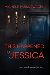 This Happened to Jessica: A psychological suspense mystery (Secrets of Redemption Book 2) Kindle Edition
