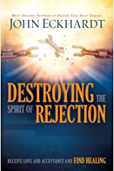 Destroying the Spirit of Rejection: Receive Love and Acceptance and Find Healing Kindle Edition