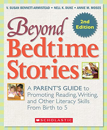 Beyond Bedtime Stories: A Parent's Guide to Promoting Reading Writing, and Other Literacy Skills from Birth to 5