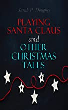 Playing Santa Claus and Other Christmas Tales: Children's Holiday Stories