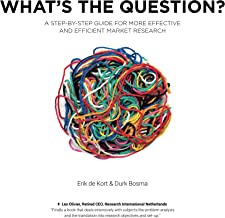 What's the Question?: A Step-by-Step Guide for More Effective and Efficient Market Research