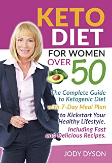 Keto Diet for women over 50: The Complete Guide to Ketogenic Diet with 7-Day Meal Plan to Kickstart Your Healthy Lifestyle...