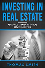 Investing in Real Estate: Advanced Strategies in Real Estate Investing