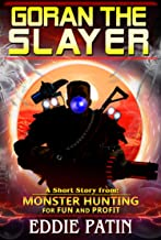 Goran the Slayer - A Monster Hunting for Fun and Profit Short Story: (Monster Hunter - Multiverse & Time Travel Sci-fi Adventure)