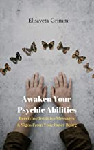 Awaken Your Psychic Abilities: Receiving Intuitive Messages & Signs From Your Inner Being