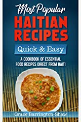 Most Popular Haitian Recipes – Quick & Easy: A Cookbook of Essential Food Recipes Direct from Haiti Kindle Edition