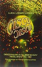 Crisco disco. Disco music & clubbing gay tra gli anni '70 e '80