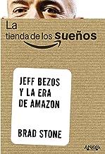 La tienda de los sueños/ The Store of dreams: Jeff Bezos y la era de Amazon / Jeff Bezos and the Age of Amazon