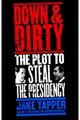 Down & Dirty: The Plot to Steal the Presidency Kindle Edition
