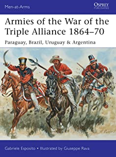 Armies of the War of the Triple Alliance 1864–70: Paraguay, Brazil, Uruguay & Argentina (Men-at-Arms Book 499)