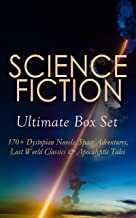 SCIENCE FICTION Ultimate Box Set: 170+ Dystopian Novels, Space Adventures, Lost World Classics & Apocalyptic Tales: The Ti...