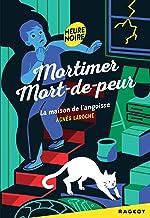 Mortimer Mort-de-Peur : la maison de l'angoisse (Heure noire) (French Edition)