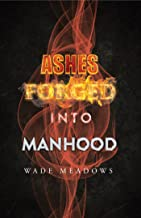 Ashes Forged into Manhood