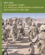 DET ONE: U.S. Marine Corps U.S. Special Operations Command Detachment, 2003 - 2006:: U.S. Marines in the Global War on Terrorism [Illustrated Edition]
