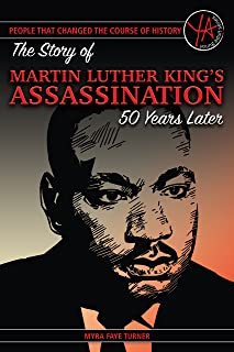 People That Changed the Course of History: The Story of Martin Luther King Jr.'s Assassination 50 Years Later (English Edition)