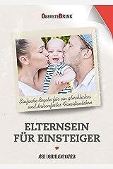Elternsein für Einsteiger: Einfache Regeln für ein glückliches und krisenfestes Familienleben (German Edition) Kindle Edition