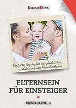 Elternsein für Einsteiger: Einfache Regeln für ein glückliches und krisenfestes Familienleben (German Edition)
