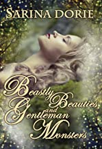 Beastly Beauties and Gentlemen Monsters: Enchanted Fairy Tales for all Ages from the Chronicles of Forget-Me-Not Forest