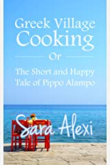 Greek Village Cooking: The Short and Happy Tale of Pippo Alampo Kindle Edition