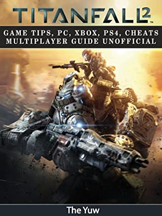 Titanfall 2: Game Tips, PC, Xbox, PS4, Cheats Multiplayer Guide Unofficial (English Edition)