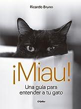 ¡Miau!: Una guía para entender a tu gato (Spanish Edition)