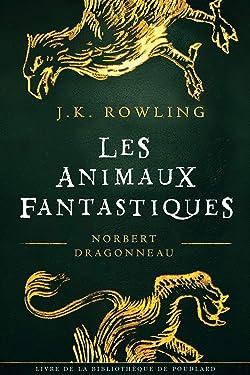 Les Animaux fantastiques, vie et habitat (La Bibliothèque de Poudlard t. 1) (French Edition)