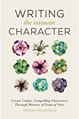 Writing the Intimate Character: Create Unique, Compelling Characters Through Mastery of Point of View Kindle Edition