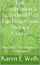 Full Certification & Accredited Past Life Regression Therapy Course: Advanced Hypnotherapy Techniques