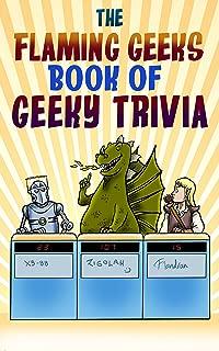 The Flaming Geeks Book of Geeky Trivia (Flaming Geeks Geeky Trivia 1)