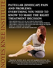 Patellar (Kneecap) Pain and Problems: Everything You Need to Know to Make the Right Treatment Decision