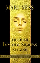 Through Immortal Shadows Singing