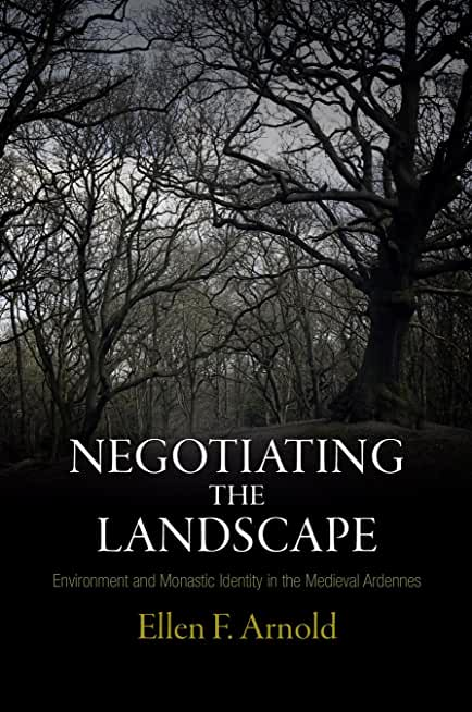 Negotiating the Landscape: Environment and Monastic Identity in the Medieval Ardennes (The Middle Ages Series) (English Edition)