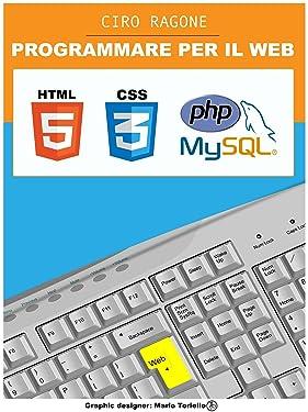 PROGRAMMARE PER IL WEB: HTML5, PHP + MySQL, CSS3 (Italian Edition)