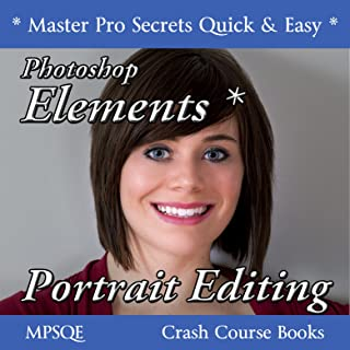 Photoshop Elements Portrait Editing: Create professional looking portraits with Adobe Photoshop Elements (MPSQE * Master Pro Secrets Quick & Easy Book 1 4) (English Edition)