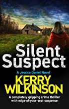 Silent Suspect: A completely gripping crime thriller with edge-of-your-seat suspense (Detective Jessica Daniel thriller series Book 13)