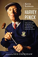 Harvey Penick: The Life and Wisdom of the Man Who Wrote the Book on Golf (Terry and Jan Todd Series on Physical Culture an...