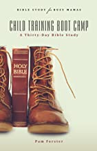 Child Training Boot Camp: A Thirty-Day Bible Study (Bible Study for Busy Mamas Book 5)