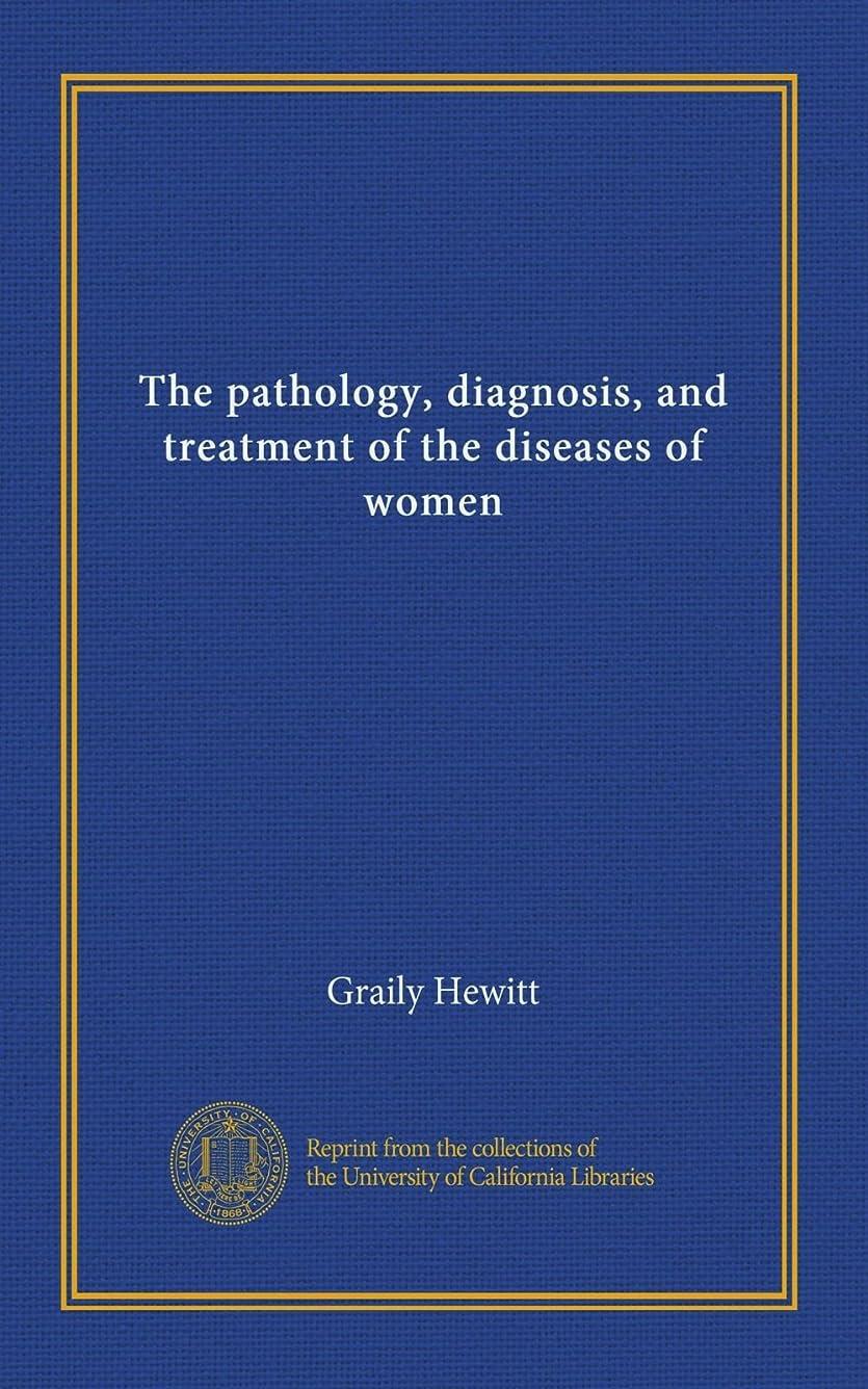 飽和する郵便番号ハードリングThe pathology, diagnosis, and treatment of the diseases of women (v.0001)