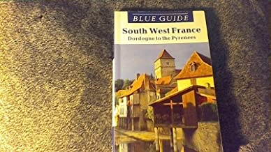 Blue Guide South West France, Aquitaine, Dordogne to the Pyrenees