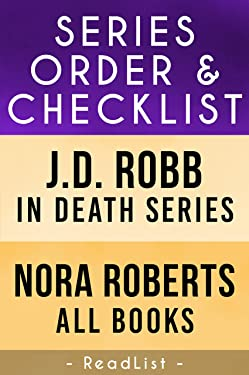 J.D. Robb / Nora Roberts Series Order & Checklist: In Death Series, All Series and Stand-Alone Works (Series List Book 8)