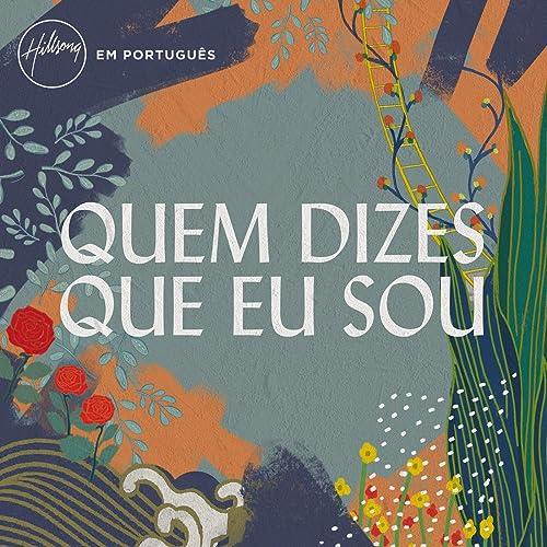 Hillsong Em Portugu�s - Quem Dizes Que Eu Sou 2019