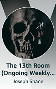 The 13th Room (Ongoing Weekly Series)