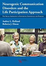 Neurogenic Communication Disorders and the Life Participation Approach: The Social Imperative in Supporting Individuals an...