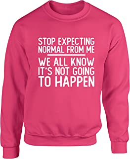 Hippowarehouse Stop Expecting Normal from me we All Know It's not Going to Happen Unisex Jumper Sweatshirt Pullover (Speci...