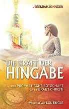 Die Kraft der Hingabe: Ein prophetisches Wort an die Braut Christi (German Edition)