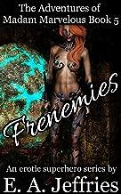 Frenemies: A XXX superhero story (The Adventures of Madam Marvelous Book 5)