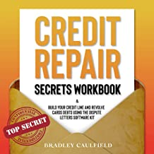 Credit Repair Secrets Workbook: Build Your Credit Line and Revolve Cards Debts Using the Dispute Letters Software Kit: 609...