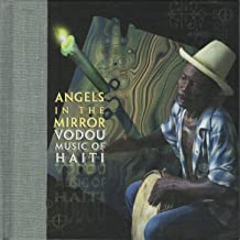 Angels in the Mirror Vodou Music of Haiti
