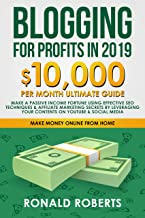 Blogging for Profits in 2019: 10,000/month ultimate guide – Make a Passive Income Fortune using Effective Seo Techniques & Affiliate Marketing Secrets ... YouTube & Social Media (Make Money Online)