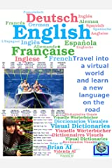 English, French, German, Spanish Visual Dictionary - Travel into a virtual world and learn a new language on the road: - Voyagez dans un monde virtuel ... sur la route (Visual Dictionaries Book 40) Kindle Edition